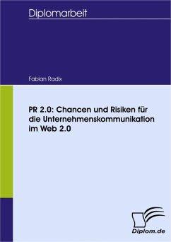 PR 2.0: Chancen und Risiken für die Unternehmenskommunikation im Web 2.0 (eBook, PDF) - Radix, Fabian