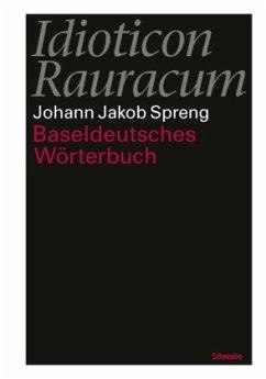 Idioticon Rauracum oder Baseldeutsches Wörterbuch - Spreng, Johann J.