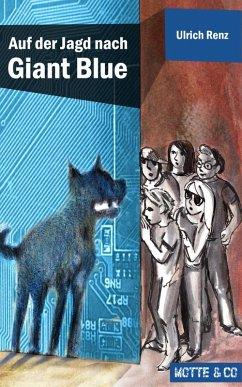 Auf der Jagd nach Giant Blue / Motte & Co. Bd.2...