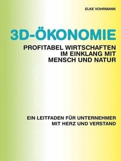 3D-Ökonomie - Profitabel wirtschaften im Einklang mit Mensch und Natur (eBook, ePUB) - Vohrmann, Elke