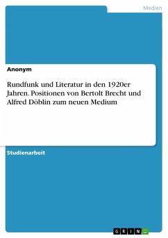 Rundfunk und Literatur in den 1920er Jahren. Positionen von Bertolt Brecht und Alfred Döblin zum neuen Medium