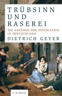 Trübsinn und Raserei - Geyer, Dietrich