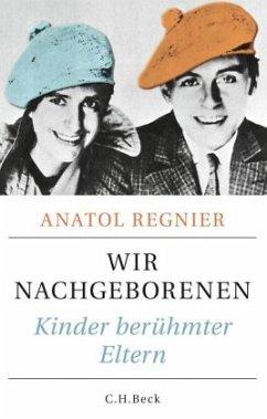 Wir Nachgeborenen - Regnier, Anatol