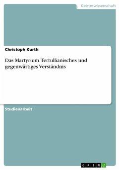 Das Martyrium. Tertullianisches und gegenwärtiges Verständnis (eBook, PDF)