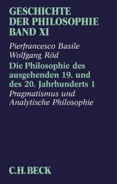 Die Philosophie des ausgehenden 19. und des 20. Jahrhunderts / Geschichte der Philosophie Bd.11/1, Tl.1 - Basile, Pierfrancesco; Röd, Wolfgang
