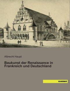 Baukunst der Renaissance in Frankreich und Deut...