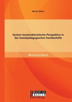 System-konstruktivistische Perspektive in der Sozialpädagogischen Familienhilfe - Ehlert, Martin