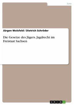 Die Gesetze des Jägers - Jagdrecht im Freistaat Sachsen (eBook, ePUB)