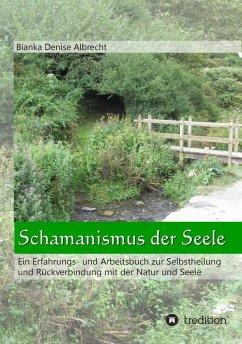 Schamanismus der Seele (eBook, ePUB) - Albrecht, Bianka Denise