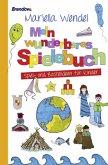 Mein wunderbares Spielebuch. Spiel- und Bastelideen für Kinder