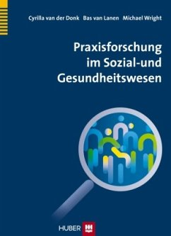 Praxisforschung im Sozial- und Gesundheitswesen - Donk, Cyrilla van der;Lanen, Bas van;Wright, Michael T.