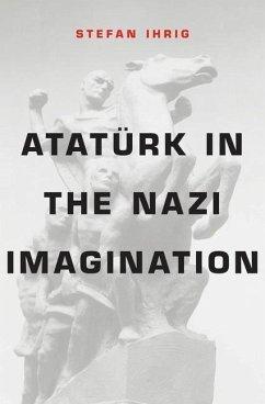 Ataturk in the Nazi Imagination - Ihrig, Stefan