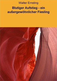Blutiger Aufstieg - ein außergewöhnlicher Fiesling (eBook, ePUB) - Ernsting, Walter