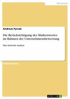 Die Berücksichtigung des Markenwertes im Rahmen der Unternehmensbewertung (eBook, ePUB) - Pyrcek, Andreas