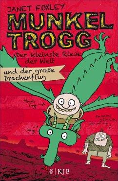 Der kleinste Riese der Welt und der große Drachenflug / Munkel Trogg Bd.3 (eBook, ePUB) - Foxley, Janet