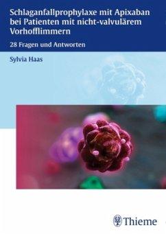 Schlaganfallprophylaxe mit Apixaban bei Patienten mit nicht-valvulärem Vorhofflimmern - Haas, Sylvia