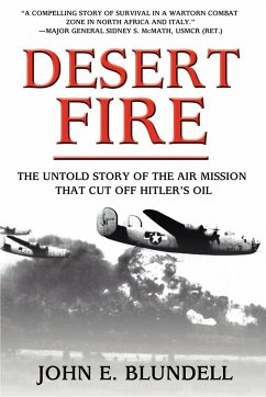 Desert Fire: The Untold Story of the Air Mission That Cut Off Hitler's Oil - Blundell, John E.