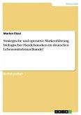 Strategische und operative Markenführung biologischer Handelsmarken im deutschen Lebensmitteleinzelhandel