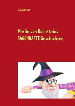 Merlin von Dürnsteins SAGENHAFTE Geschichten - Brixler, Andreas