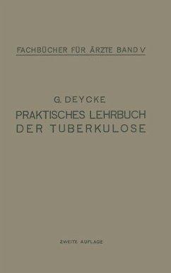 Praktisches Lehrbuch der Tuberkulose - Deycke, G.