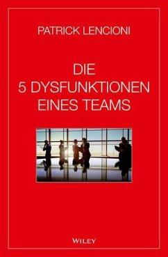 Die 5 Dysfunktionen eines Teams - Lencioni, Patrick M.