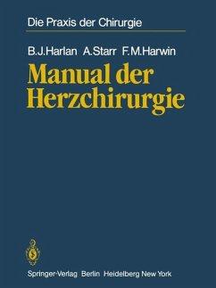 Manual der Herzchirurgie - Harlan, B.J.;Starr, A.;Harwin, F.M.