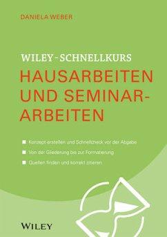 Wiley-Schnellkurs Hausarbeiten und Seminararbeiten - Weber, Daniela