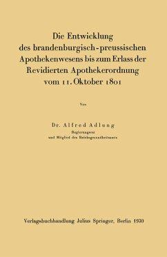 Die Entwicklung des brandenburgisch-preussischen Apothekenwesens bis zum Erlass der Revidierten Apothekerordnung vom 11. Oktober 1801