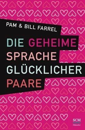 Die geheime Sprache glücklicher Paare - Farrel, Bill; Farrel, Pam