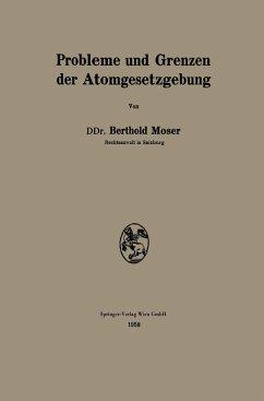 Probleme und Grenzen der Atomgesetzgebung - Moser, Berthold