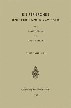 Die Fernrohre und Entfernungsmesser - König, Albert; Köhler, Horst