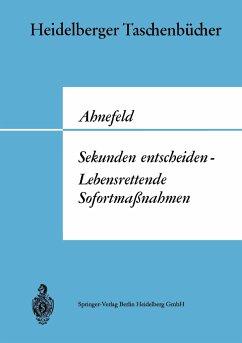 Sekunden entscheiden - Lebensrettende Sofortmaßnahmen - Ahnefeld, Friedrich W.