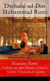 Maulana Rumi: Gedichte aus dem Diwan-e Schams-e Tabrizi (Orientalische Lyrik) - Vollständige deutsche Ausgabe (eBook, ePUB)