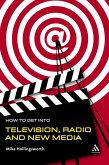 How to Get Into Television Radio and New Media (eBook, PDF)