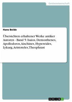 Übersichten erhaltener Werke antiker Autoren - Band 5: Isaios, Demosthenes, Apollodoros, Aischines, Hypereides, Lykurg, Aristoteles, Theophrast (eBook, PDF)