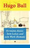 Hermann Hesse: Sein Leben und sein Werk (Roman) (eBook, ePUB)