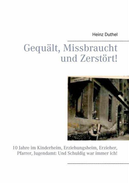 Gequält, Missbraucht und Zerstört! (eBook, ePUB) - Heinz Duthel
