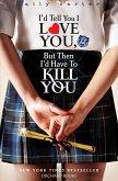 I'd Tell You I Love You, But Then I'd Have To Kill You (eBook, ePUB)