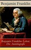Benjamin Franklins Leben: Die Autobiografie (eBook, ePUB)
