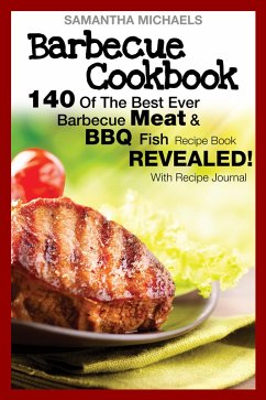 Barbecue Cookbook: 140 Of The Best Ever Barbecue Meat & BBQ Fish Recipes Book...Revealed! (With Recipe Journal) (eBook, ePUB) - Michaels, Samantha