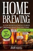 Home Brewing: 70 Top Secrets & Tricks To Beer Brewing Right The First Time: A Guide To Home Brew Any Beer You Want (With Recipe Journal) (eBook, ePUB)