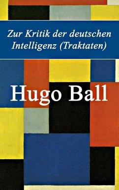 Zur Kritik der deutschen Intelligenz (Traktaten) (eBook, ePUB) - Ball, Hugo