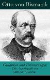 Gedanken und Erinnerungen: Die Autobiografie von Otto von Bismarck (eBook, ePUB)