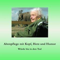 Altenpflege mit Kopf, Herz und Humor (eBook, ePUB) - Fischer, Ute; Siegmund, Bernhard