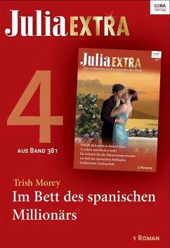 Julia Extra 381 - Titel 4: Im Bett des spanischen Millionärs (eBook, ePUB) - Morey, Trish