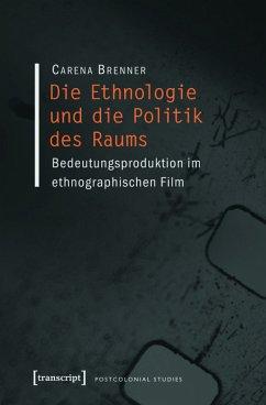Die Ethnologie und die Politik des Raums (eBook, PDF) - Brenner, Carena