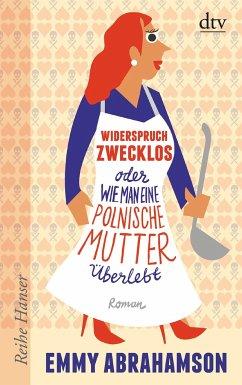 Widerspruch zwecklos oder Wie man eine polnische Mutter überlebt - Abrahamson, Emmy