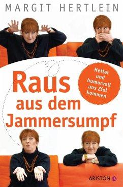 Raus aus dem Jammersumpf (eBook, ePUB) - Hertlein, Margit