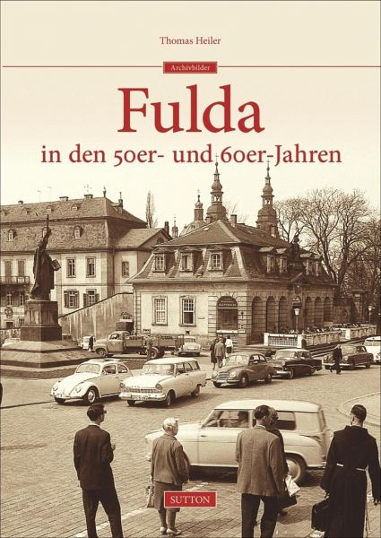 fulda in den 50er und 60er jahren von thomas heiler buch. Black Bedroom Furniture Sets. Home Design Ideas