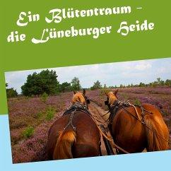 Ein Blütentraum - die Lüneburger Heide - Köhler, Gerhard